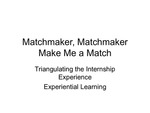 Matchmaker, Matchmaker Make Me a Match: Triangulating the Internship Experience