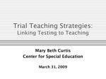 Trial Teaching Strategies: Linking Testing to Teaching