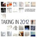 Taking In 2012: A Juried Selection of Photography